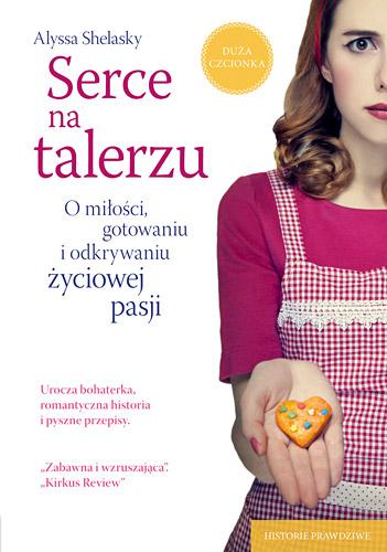 Serce na talerzu. O miłości, gotowaniu i odkrywaniu życiowej pasji  - Alyssa  Shelasky | okładka