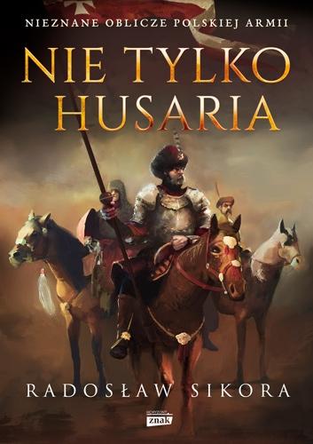 Nie tylko husaria - Radosław Sikora  | okładka