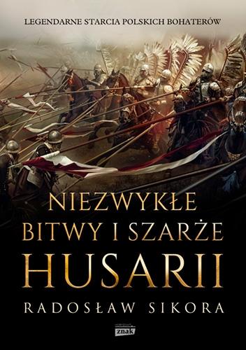 Niezwykłe bitwy i szarże husarii  - Sikora Radosław   okładka