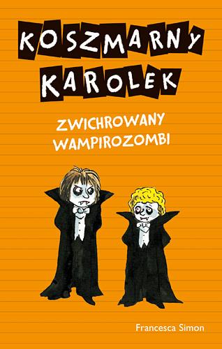 Koszmarny Karolek. Zwichrowany wampirozombi - Francesca Simon | okładka