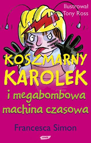 Koszmarny Karolek i megabombowa machina czasowa - Francesca Simon  | okładka