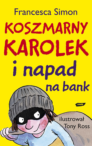 Koszmarny Karolek i napad na bank - Francesca Simon  | okładka