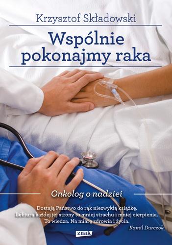 Wspólnie pokonajmy raka. Onkolog o nadziei - Krzysztof Składowski  | okładka