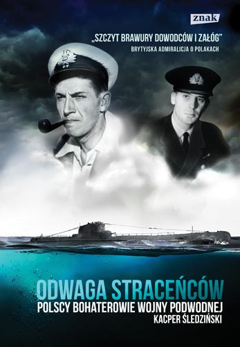 Odwaga straceńców. Polscy bohaterowie wojny podwodnej - Kacper Śledziński | okładka