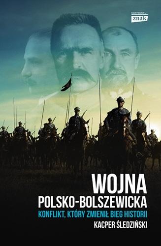 Wojna polsko-bolszewicka. Konflikt który zmienił bieg historii - Śledziński Kacper | okładka