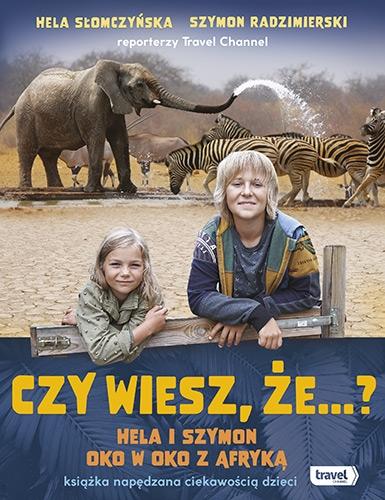 Czy wiesz, że...? Hela i Szymon oko w oko z Afryką - Szymon Radzimierski, Hela Słomczyńska | okładka