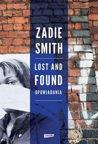 Lost and Found. Opowiadania - Zadie Smith | okładka