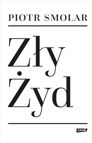 Zły Żyd - Smolar Piotr | okładka