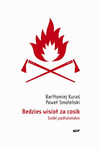 Bedzies wisioł za cosik. Godki podhalańskie - Paweł Smoleński, Bartłomiej Kuraś  | okładka