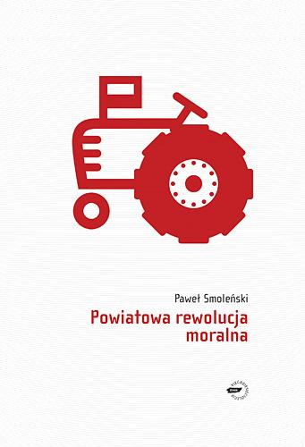 Powiatowa rewolucja moralna - Paweł Smoleński  | okładka