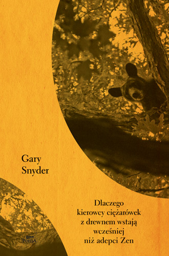 Dlaczego kierowcy ciężarówek z drewnem wstają wcześniej niż adepci Zen - Gary  Snyder  | okładka