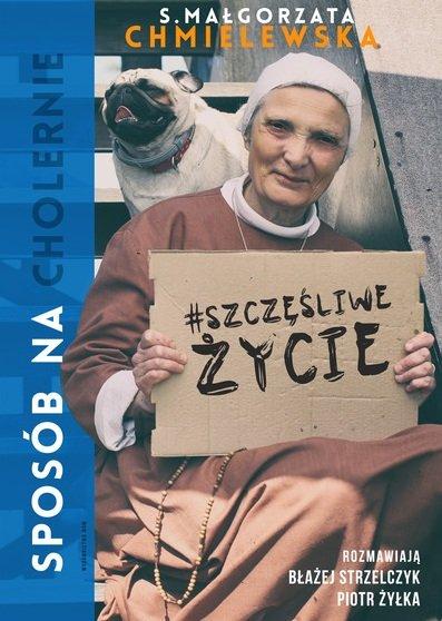 Sposób na (cholernie) szczęśliwe życie - Chmielewska Małgorzata, Żyłka Piotr, Strzelcz | okładka
