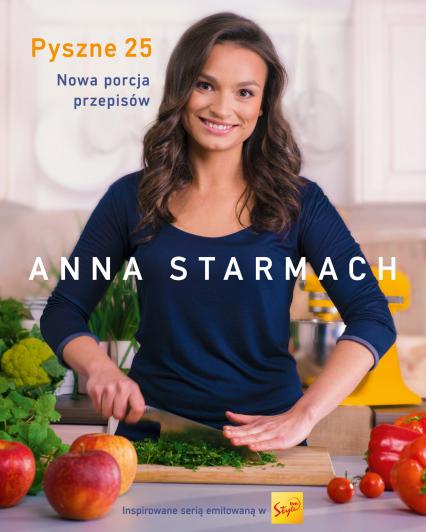 Pyszne 25. Nowa porcja przepisów  - Anna Starmach | okładka