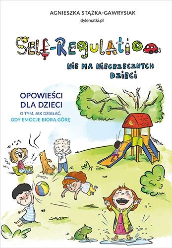Self-Regulation. Nie ma niegrzecznych dzieci  - Stążka-Gawrysiak Agnieszka   okładka