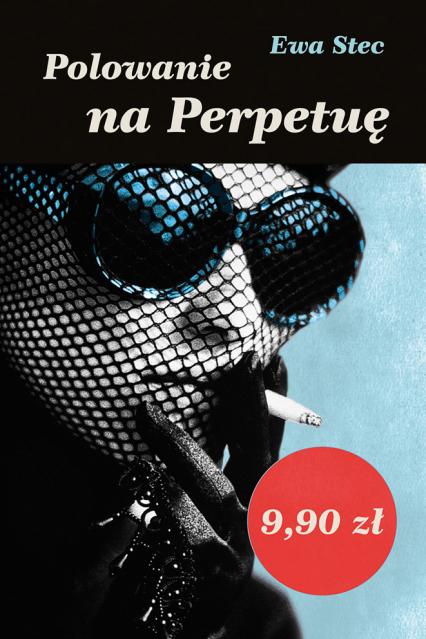 Polowanie na Perpetuę - Ewa Stec  | okładka