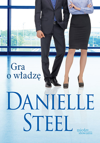 Gra o władzę - Danielle Steel | okładka
