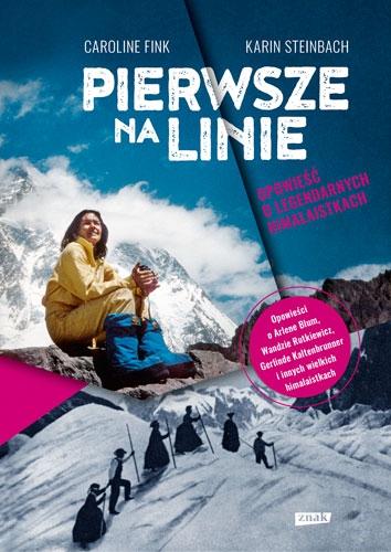 Pierwsze na linie. Opowieść o legendarnych himalaistkach - Karin Steinbach, Caroline Fink   okładka