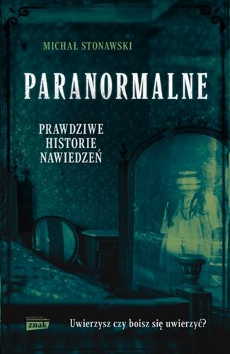 Paranormalne. Prawdziwe historie nawiedzeń - Stonawski Michał | okładka