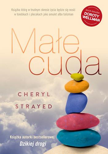 Małe cuda. Rady, jak kochać i żyć - Cheryl  Strayed | okładka