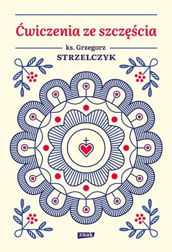 Ćwiczenia ze szczęścia - Grzegorz Strzelczyk | okładka