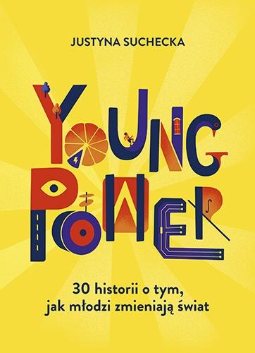 Young power! 30 historii o tym, jak młodzi zmieniają świat - Justyna Suchecka | okładka