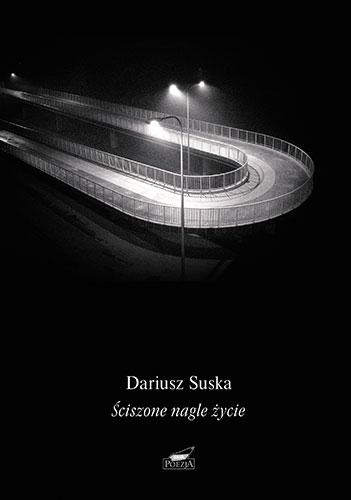 Ściszone nagle życie - Dariusz Suska | okładka