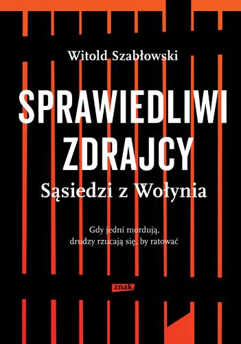Sprawiedliwi zdrajcy. Sąsiedzi z Wołynia - Witold Szabłowski | okładka
