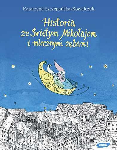 Historia ze Świętym Mikołajem i mlecznymi zębami - Katarzyna Szczepańska-Kowalczuk  | okładka