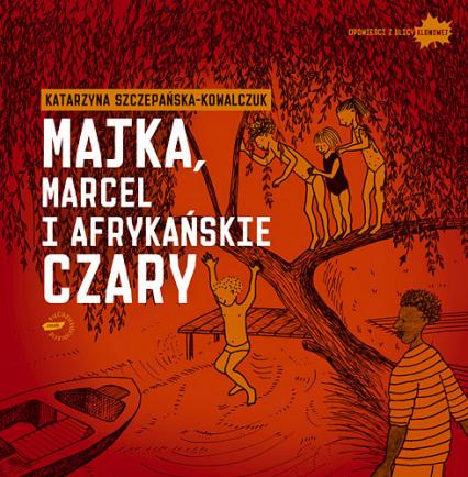 Majka, Marcel i afrykańskie czary - Katarzyna Szczepańska-Kowalczuk  | okładka