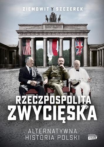 Rzeczpospolita zwycięska. Alternatywna historia Polski - Szczerek Ziemowit | okładka