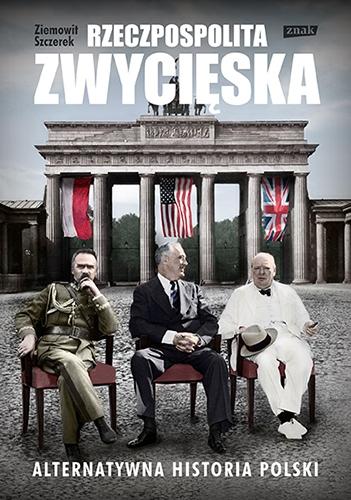 Rzeczpospolita zwycięska. Alternatywna historia Polski - Szczerek Ziemowit   okładka