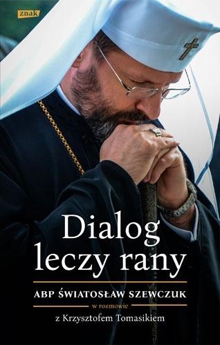 Dialog leczy rany. Abp Światosław Szewczuk - Krzysztof Tomasik, Światosław Szewczuk | okładka