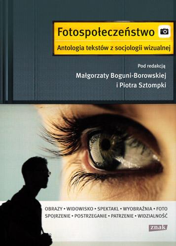 Fotospołeczeństwo. Antologia tekstów z socjologii wizualnej - Piotr Sztompka  | okładka