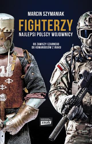Fighterzy. Najlepsi polscy wojownicy od Zawiszy Czarnego do komandosów z Iraku - Marcin Szymaniak | okładka