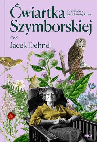 Ćwiartka Szymborskiej, czyli lektury nadobowiązkowe. Wybór Jacek Dehnel  - Szymborska Wisława, Jacek Dehnel   okładka