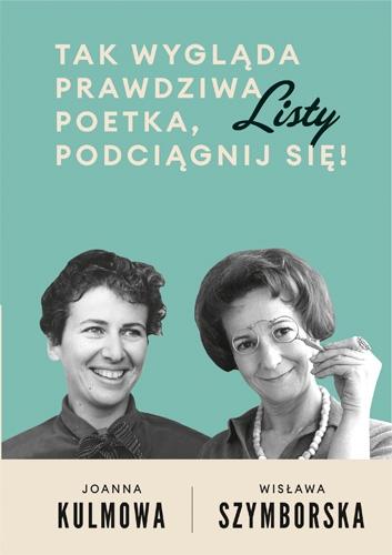 Tak wygląda prawdziwa poetka, podciągnij się! - Wisława Szymborska, Joanna Kulmowa  | okładka