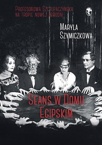 Seans w Domu Egipskim - Maryla Szymiczkowa, Jacek Dehnel, Piotr Tarcz | okładka