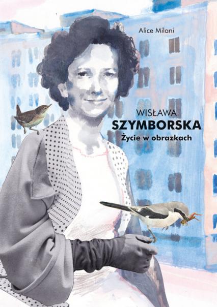 Wisława Szymborska. Życie w obrazkach - Alice Milani | okładka
