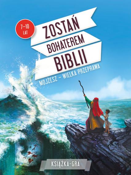 Zostań bohaterem Biblii. Mojżesz – wielka przeprawa - Beaupere Paul | okładka
