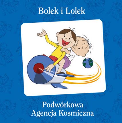 Bolek i Lolek. Podwórkowa Agencja Kosmiczna - Rafał Kosik | okładka