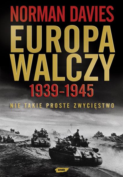 Europa walczy 1939-1945. Nie takie proste zwycięstwo - Norman Davies  | okładka