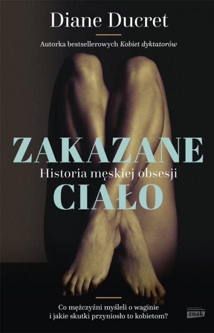 Zakazane ciało. Historia męskiej obsesji - Diane Ducret | okładka