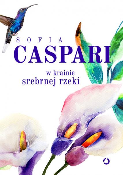 W krainie srebrnej rzeki - Sofia Caspari | okładka