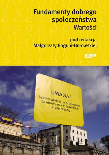 Fundamenty dobrego społeczeństwa. Wartości - Małgorzata Bogunia-Borowska (red.) | okładka
