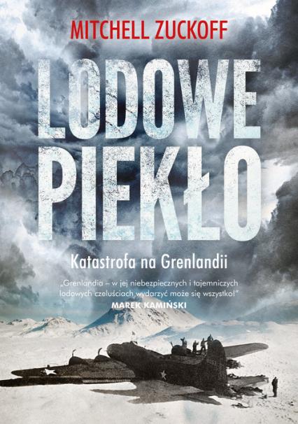 Lodowe piekło. Katastrofa na Grenlandii - Mitchell Zuckoff | okładka