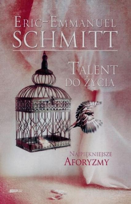 Talent do życia. Najpiękniejsze cytaty z książek Erica-Emmanuela Schmitta - Eric-Emmanuel Schmitt | okładka