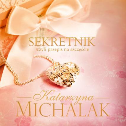 Sekretnik, czyli przepis na szczęście - Katarzyna Michalak | okładka
