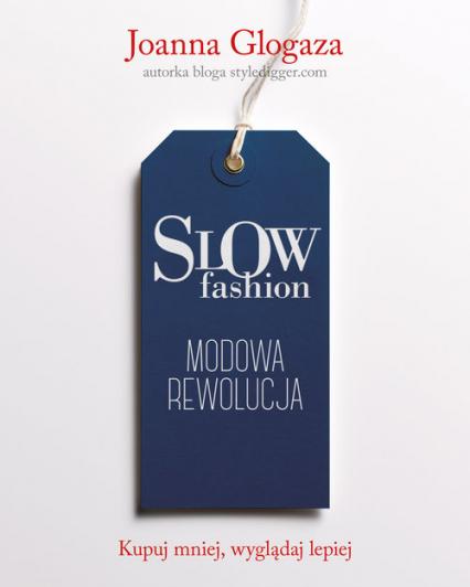 Slow fashion. Modowa rewolucja - Joanna Glogaza | okładka