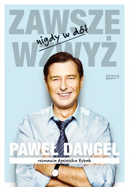Zawsze wzwyż, nigdy w dół -  Paweł Dangel | okładka
