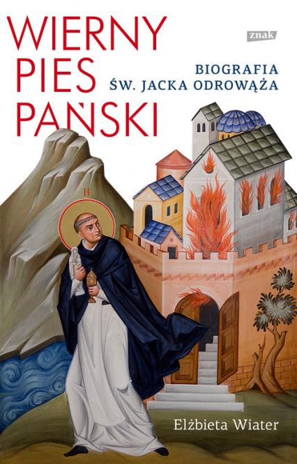 Wierny pies Pański. Biografia św. Jacka Odrowąża - Elżbieta Wiater | okładka